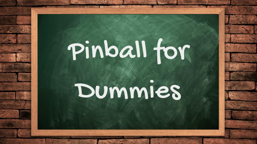 Pinball for Dummies