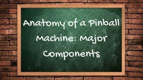 Anatomy of a Pinball Machine Major Components